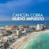 Ticos que viajen a Cancún tienen que pagar este nuevo impuesto